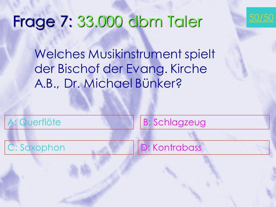 A: 1782 C: 1961 B: 1517 D: noch gar nicht… 50/50 Frage 6: 10000 dbm Taler Um welches Jahr herum sind die Toleranzgemeinden entstanden