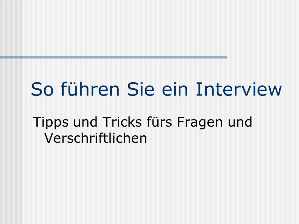 Interview - Phasen Thema, Person, Termin finden Recherche nach Thema und Person Interview aufzeichnen (Technik!) Interview führen Verschriftlichen Autorisieren.