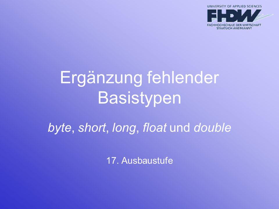 Ergänzung fehlender Basistypen byte, short, long, float und double 17. Ausbaustufe