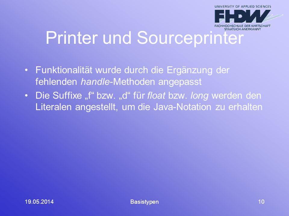 19.05.2014Basistypen10 Printer und Sourceprinter Funktionalität wurde durch die Ergänzung der fehlenden handle-Methoden angepasst Die Suffixe f bzw.