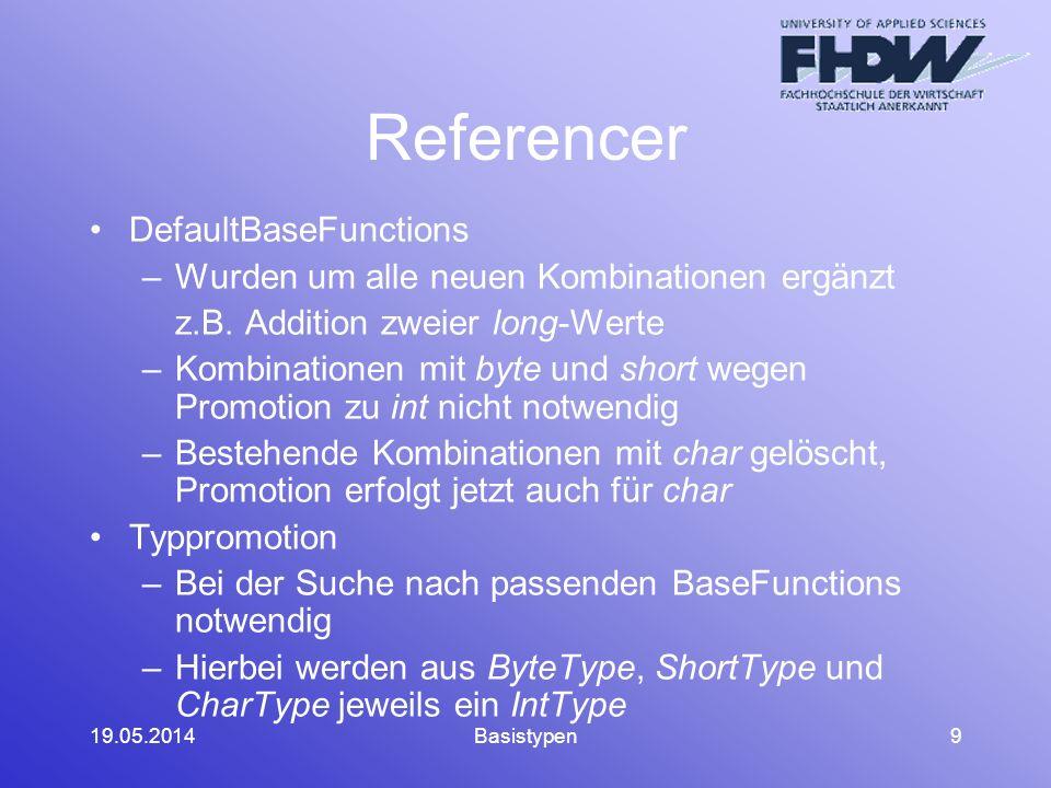 19.05.2014Basistypen9 Referencer DefaultBaseFunctions –Wurden um alle neuen Kombinationen ergänzt z.B.