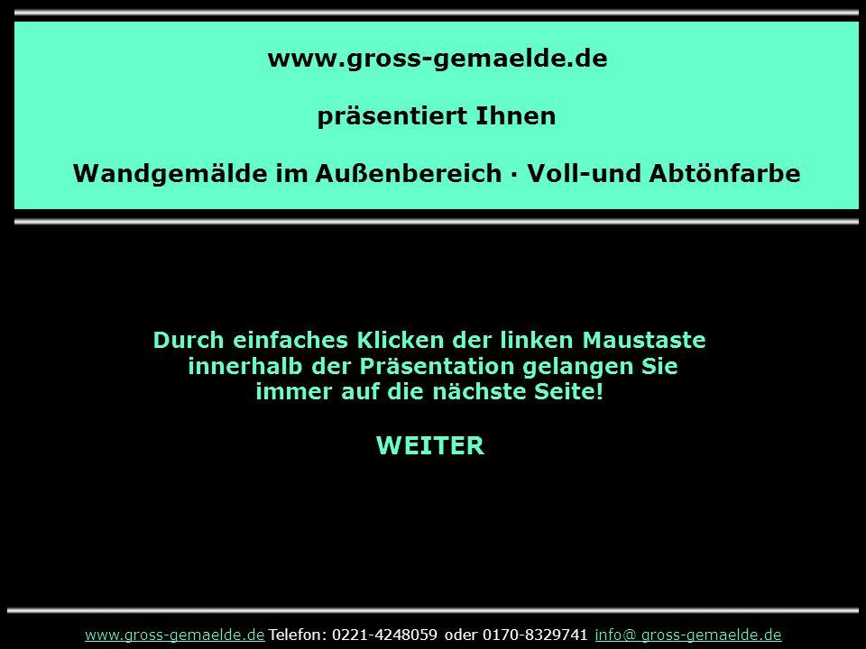 www.gross-gemaelde.de präsentiert Ihnen Wandgemälde im Außenbereich · Voll-und Abtönfarbe Durch einfaches Klicken der linken Maustaste innerhalb der Präsentation gelangen Sie immer auf die nächste Seite.