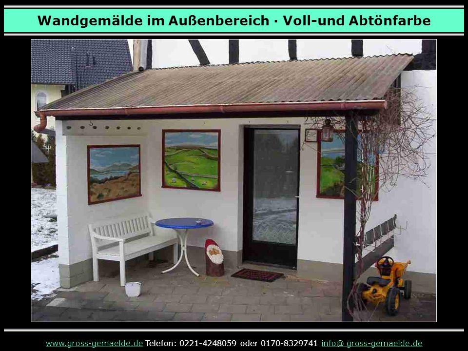 Wandgemälde im Außenbereich · Voll-und Abtönfarbe www.gross-gemaelde.dewww.gross-gemaelde.de Telefon: 0221-4248059 oder 0170-8329741 info@ gross-gemaelde.deinfo@ gross-gemaelde.de