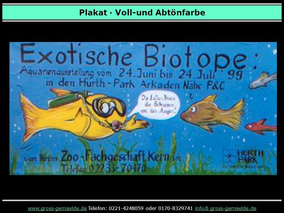 Plakat · Voll-und Abtönfarbe www.gross-gemaelde.dewww.gross-gemaelde.de Telefon: 0221-4248059 oder 0170-8329741 info@ gross-gemaelde.deinfo@ gross-gemaelde.de
