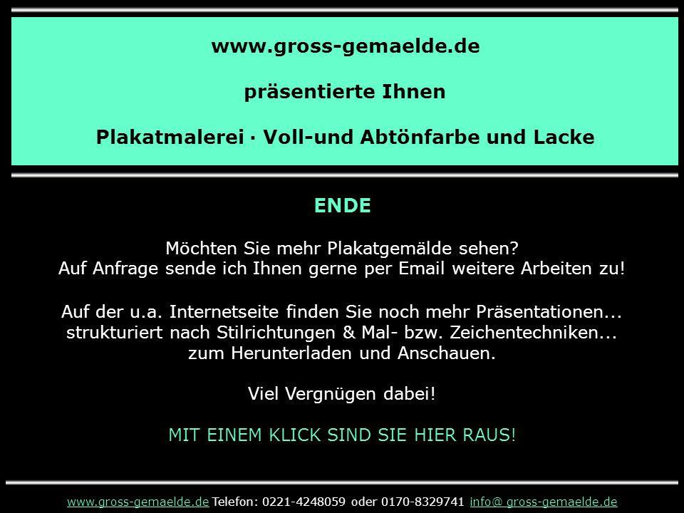 www.gross-gemaelde.de präsentierte Ihnen Plakatmalerei · Voll-und Abtönfarbe und Lacke ENDE Möchten Sie mehr Plakatgemälde sehen.