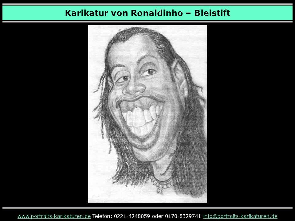 Karikatur von Ronaldinho – Bleistift www.portraits-karikaturen.dewww.portraits-karikaturen.de Telefon: 0221-4248059 oder 0170-8329741 info@portraits-k