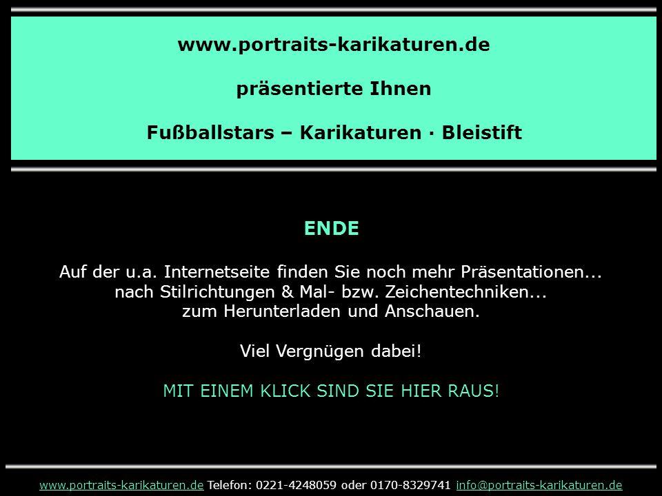 www.portraits-karikaturen.de präsentierte Ihnen Fußballstars – Karikaturen · Bleistift ENDE Auf der u.a. Internetseite finden Sie noch mehr Präsentati