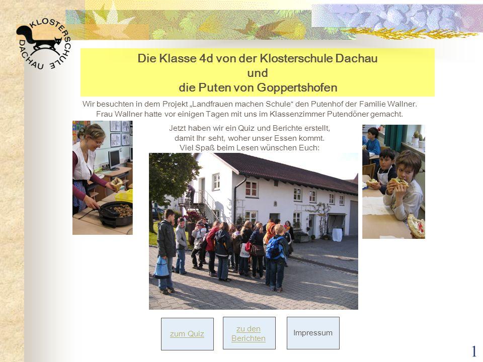 1 Die Klasse 4d von der Klosterschule Dachau und die Puten von Goppertshofen Wir besuchten in dem Projekt Landfrauen machen Schule den Putenhof der Fa