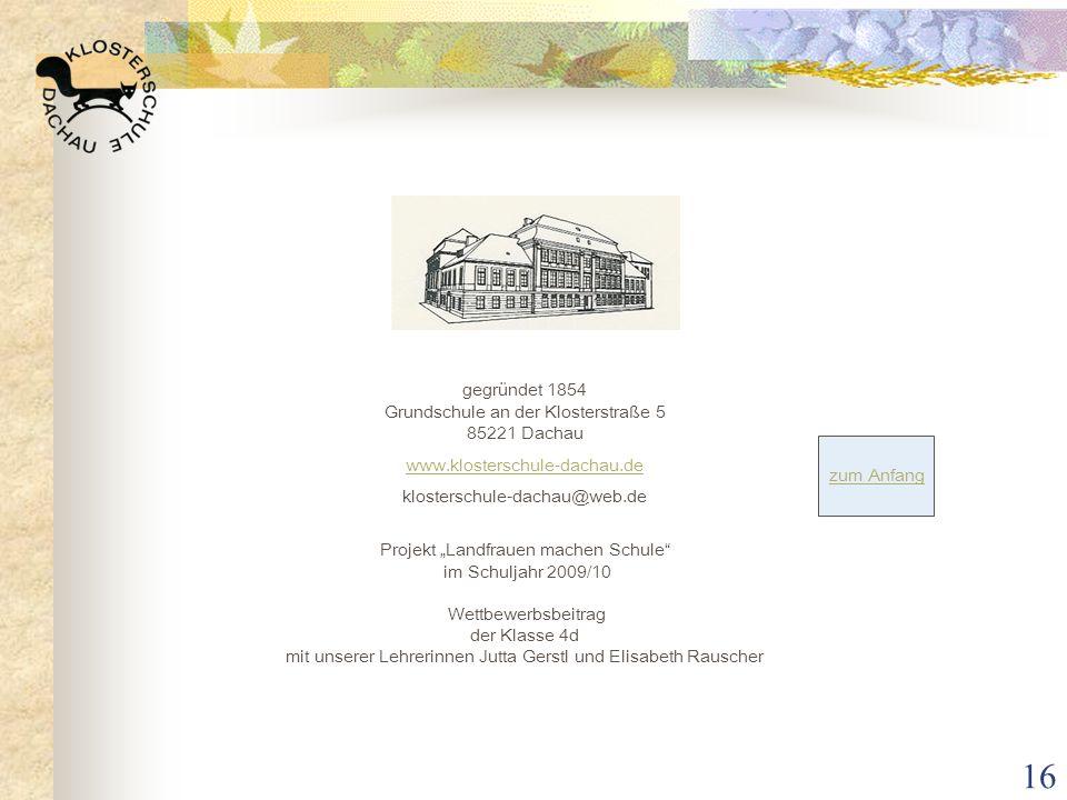 16 gegründet 1854 Grundschule an der Klosterstraße 5 85221 Dachau www.klosterschule-dachau.de klosterschule-dachau@web.de Projekt Landfrauen machen Sc