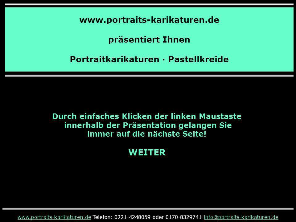 Portraitkarikaturen · Pastellkreide www.portraits-karikaturen.dewww.portraits-karikaturen.de Telefon: 0221-4248059 oder 0170-8329741 info@portraits-karikaturen.deinfo@portraits-karikaturen.de