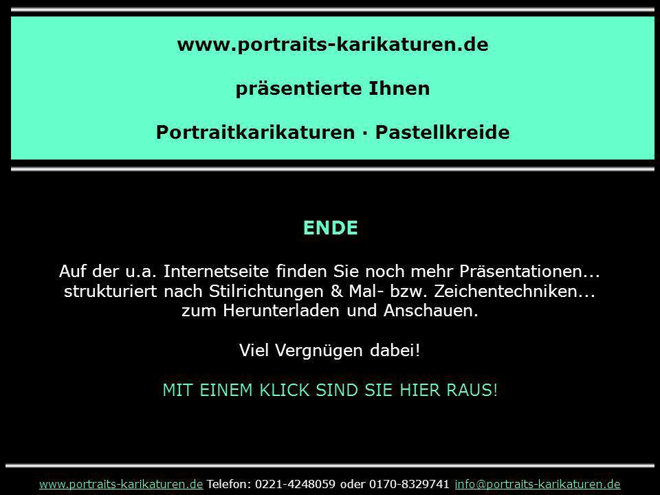 www.portraits-karikaturen.de präsentierte Ihnen Portraitkarikaturen · Pastellkreide www.portraits-karikaturen.dewww.portraits-karikaturen.de Telefon: 0221-4248059 oder 0170-8329741 info@portraits-karikaturen.deinfo@portraits-karikaturen.de ENDE Auf der u.a.