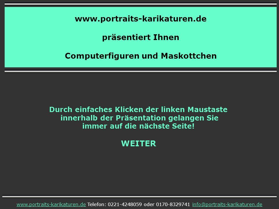 www.portraits-karikaturen.de präsentiert Ihnen Computerfiguren und Maskottchen www.portraits-karikaturen.dewww.portraits-karikaturen.de Telefon: 0221-