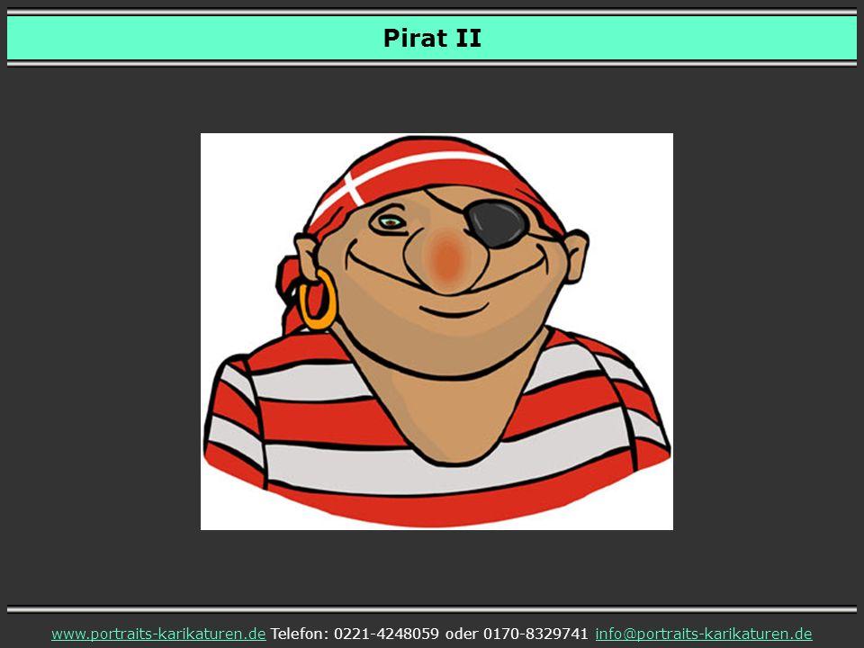 Pirat II www.portraits-karikaturen.dewww.portraits-karikaturen.de Telefon: 0221-4248059 oder 0170-8329741 info@portraits-karikaturen.deinfo@portraits-