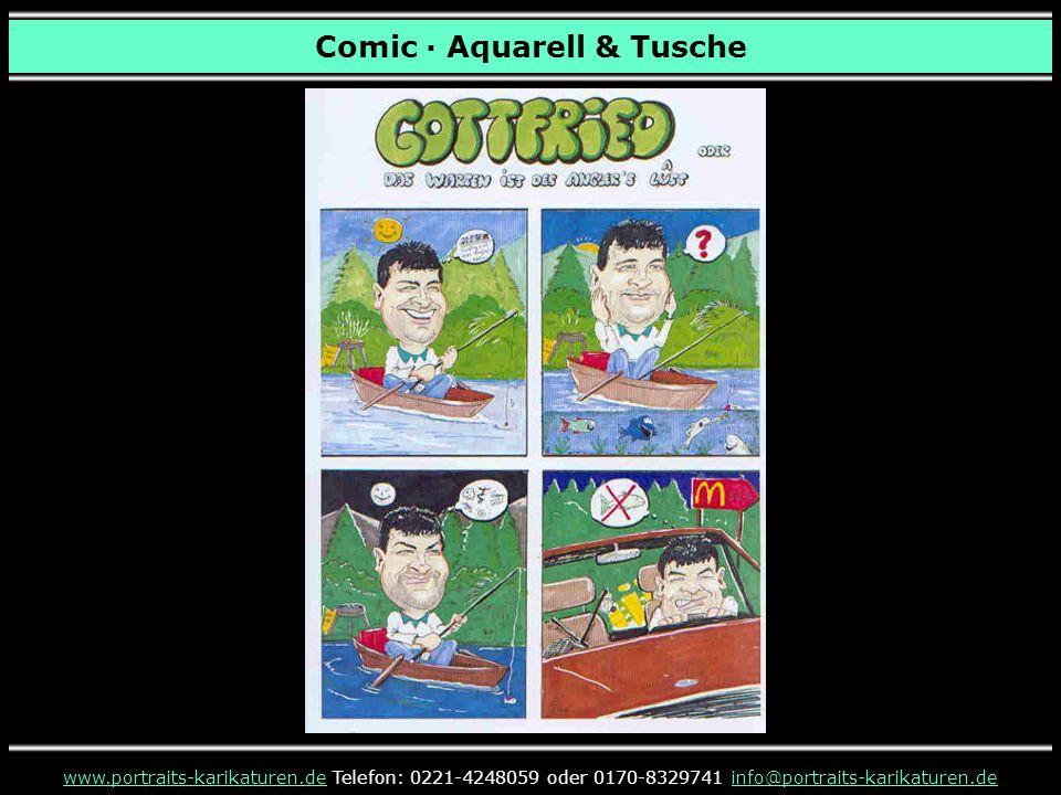 Comic · Aquarell & Tusche www.portraits-karikaturen.dewww.portraits-karikaturen.de Telefon: 0221-4248059 oder 0170-8329741 info@portraits-karikaturen.deinfo@portraits-karikaturen.de