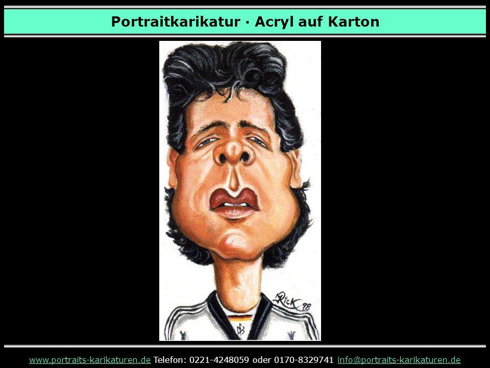 Portraitkarikatur · Acryl auf Karton www.portraits-karikaturen.dewww.portraits-karikaturen.de Telefon: 0221-4248059 oder 0170-8329741 info@portraits-karikaturen.deinfo@portraits-karikaturen.de