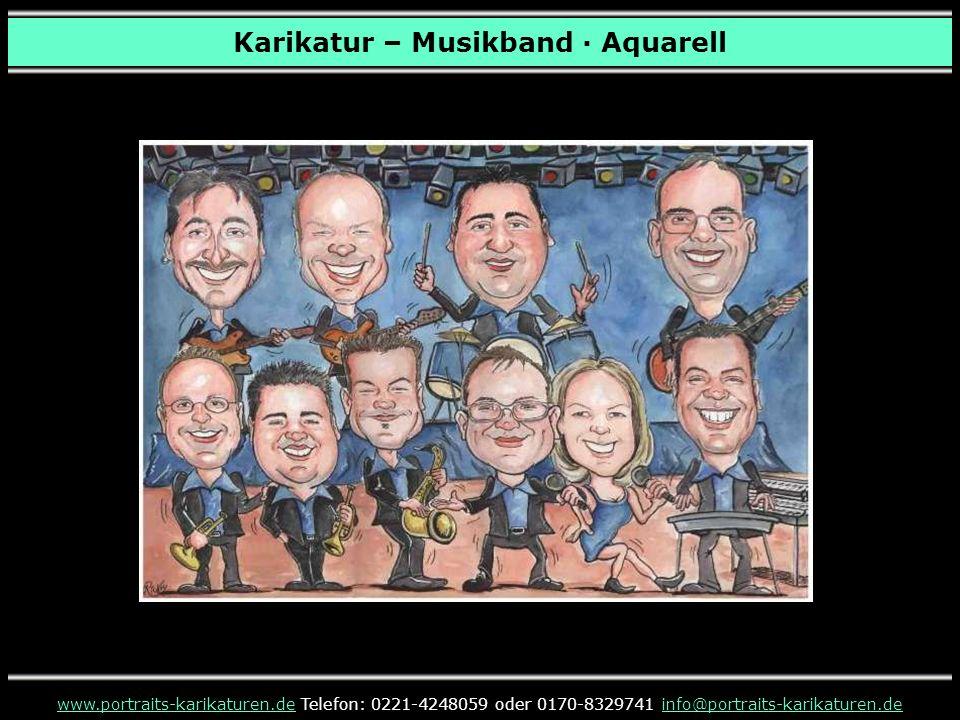 Karikatur – Musikband · Aquarell www.portraits-karikaturen.dewww.portraits-karikaturen.de Telefon: 0221-4248059 oder 0170-8329741 info@portraits-karikaturen.deinfo@portraits-karikaturen.de