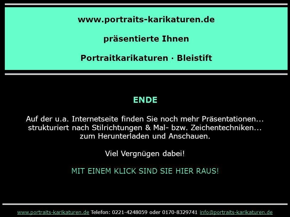 www.portraits-karikaturen.de präsentierte Ihnen Portraitkarikaturen · Bleistift www.portraits-karikaturen.dewww.portraits-karikaturen.de Telefon: 0221-4248059 oder 0170-8329741 info@portraits-karikaturen.deinfo@portraits-karikaturen.de ENDE Auf der u.a.