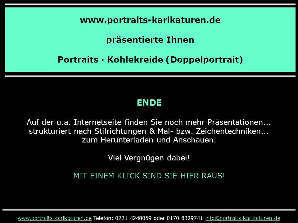 www.portraits-karikaturen.de präsentierte Ihnen Portraits · Kohlekreide (Doppelportrait) www.portraits-karikaturen.dewww.portraits-karikaturen.de Telefon: 0221-4248059 oder 0170-8329741 info@portraits-karikaturen.deinfo@portraits-karikaturen.de ENDE Auf der u.a.