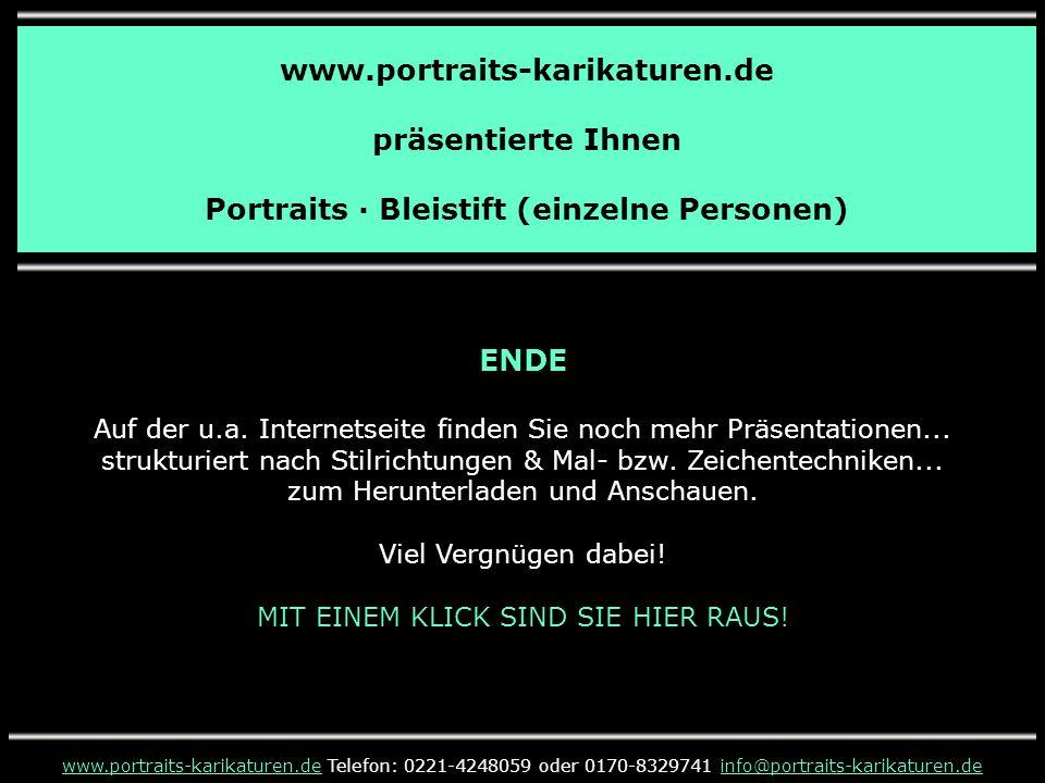 www.portraits-karikaturen.de präsentierte Ihnen Portraits · Bleistift (einzelne Personen) www.portraits-karikaturen.dewww.portraits-karikaturen.de Telefon: 0221-4248059 oder 0170-8329741 info@portraits-karikaturen.deinfo@portraits-karikaturen.de ENDE Auf der u.a.