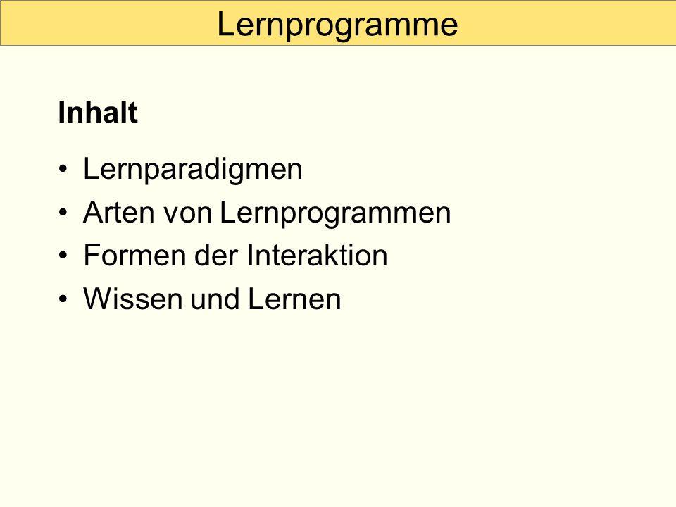 Lernprogramme Lernparadigmen Arten von Lernprogrammen Formen der Interaktion Wissen und Lernen Inhalt
