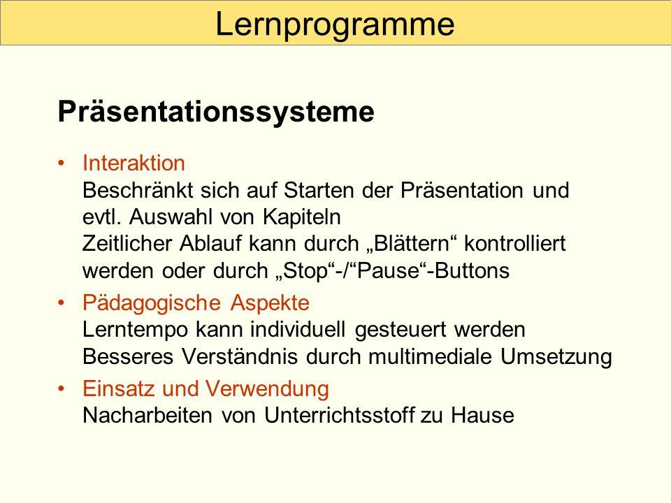 Lernprogramme Interaktion Beschränkt sich auf Starten der Präsentation und evtl. Auswahl von Kapiteln Zeitlicher Ablauf kann durch Blättern kontrollie