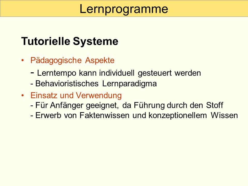 Lernprogramme Pädagogische Aspekte - Lerntempo kann individuell gesteuert werden - Behavioristisches Lernparadigma Einsatz und Verwendung - Für Anfäng