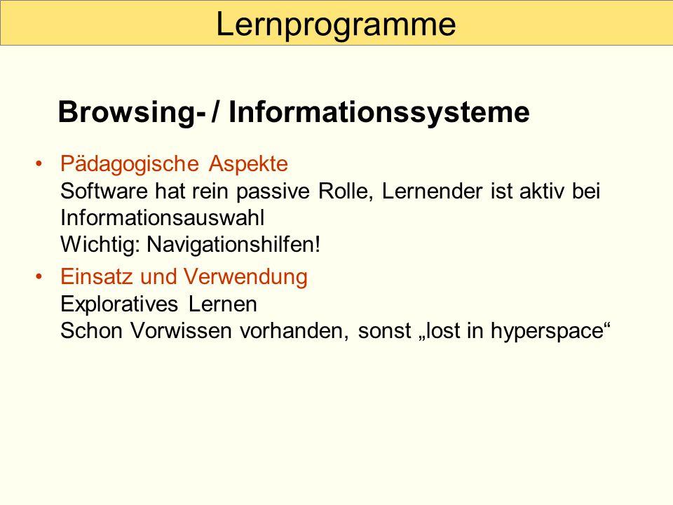Lernprogramme Pädagogische Aspekte Software hat rein passive Rolle, Lernender ist aktiv bei Informationsauswahl Wichtig: Navigationshilfen! Einsatz un