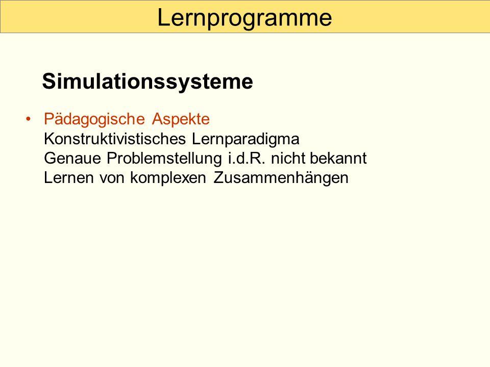 Lernprogramme Pädagogische Aspekte Konstruktivistisches Lernparadigma Genaue Problemstellung i.d.R. nicht bekannt Lernen von komplexen Zusammenhängen