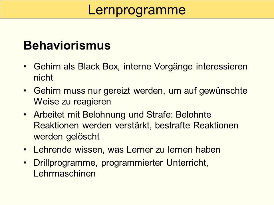 Lernprogramme Gehirn als Black Box, interne Vorgänge interessieren nicht Gehirn muss nur gereizt werden, um auf gewünschte Weise zu reagieren Arbeitet