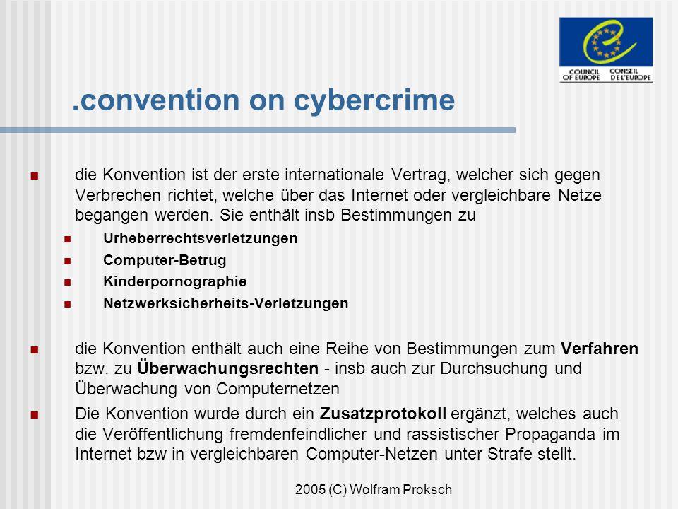 2005 (C) Wolfram Proksch.convention on cybercrime die Konvention ist der erste internationale Vertrag, welcher sich gegen Verbrechen richtet, welche über das Internet oder vergleichbare Netze begangen werden.