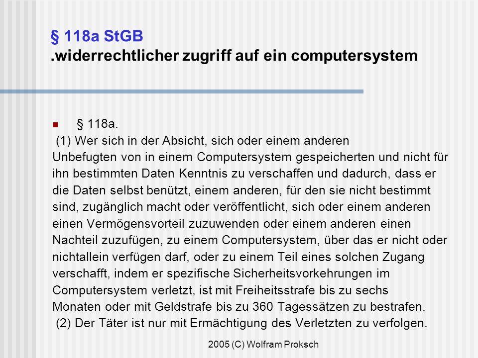 2005 (C) Wolfram Proksch § 118a StGB.widerrechtlicher zugriff auf ein computersystem § 118a.