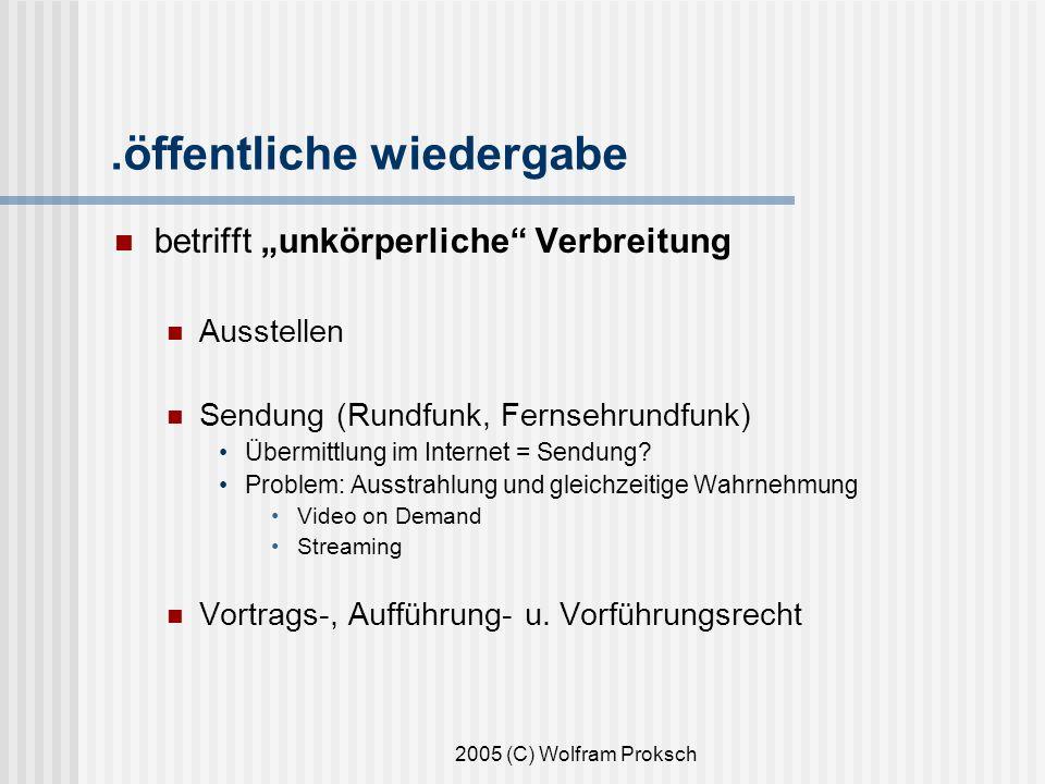 2005 (C) Wolfram Proksch.öffentliche wiedergabe betrifft unkörperliche Verbreitung Ausstellen Sendung (Rundfunk, Fernsehrundfunk) Übermittlung im Internet = Sendung.