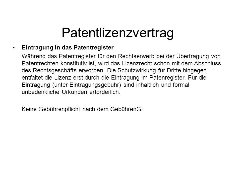 Patentlizenzvertrag Eintragung in das Patentregister Während das Patentregister für den Rechtserwerb bei der Übertragung von Patentrechten konstitutiv ist, wird das Lizenzrecht schon mit dem Abschluss des Rechtsgeschäfts erworben.