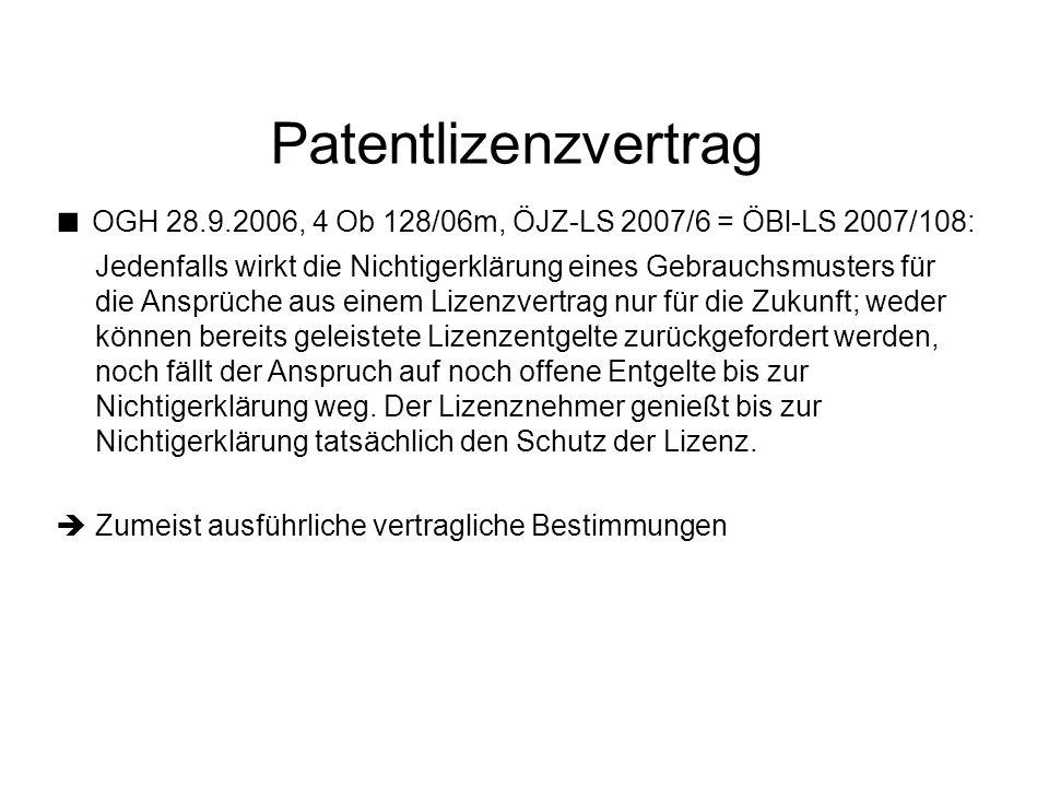 Patentlizenzvertrag OGH 28.9.2006, 4 Ob 128/06m, ÖJZ-LS 2007/6 = ÖBl-LS 2007/108: Jedenfalls wirkt die Nichtigerklärung eines Gebrauchsmusters für die Ansprüche aus einem Lizenzvertrag nur für die Zukunft; weder können bereits geleistete Lizenzentgelte zurückgefordert werden, noch fällt der Anspruch auf noch offene Entgelte bis zur Nichtigerklärung weg.