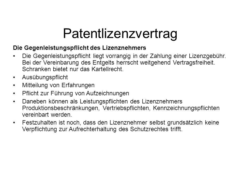 Patentlizenzvertrag Die Gegenleistungspflicht des Lizenznehmers Die Gegenleistungspflicht liegt vorrangig in der Zahlung einer Lizenzgebühr.