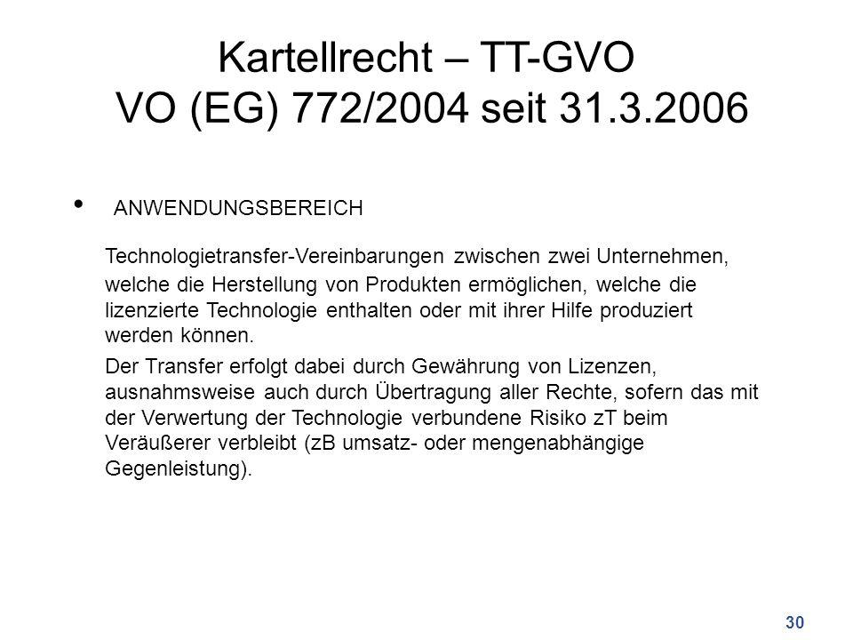Kartellrecht – TT-GVO VO (EG) 772/2004 seit 31.3.2006 ANWENDUNGSBEREICH Technologietransfer-Vereinbarungen zwischen zwei Unternehmen, welche die Herstellung von Produkten ermöglichen, welche die lizenzierte Technologie enthalten oder mit ihrer Hilfe produziert werden können.