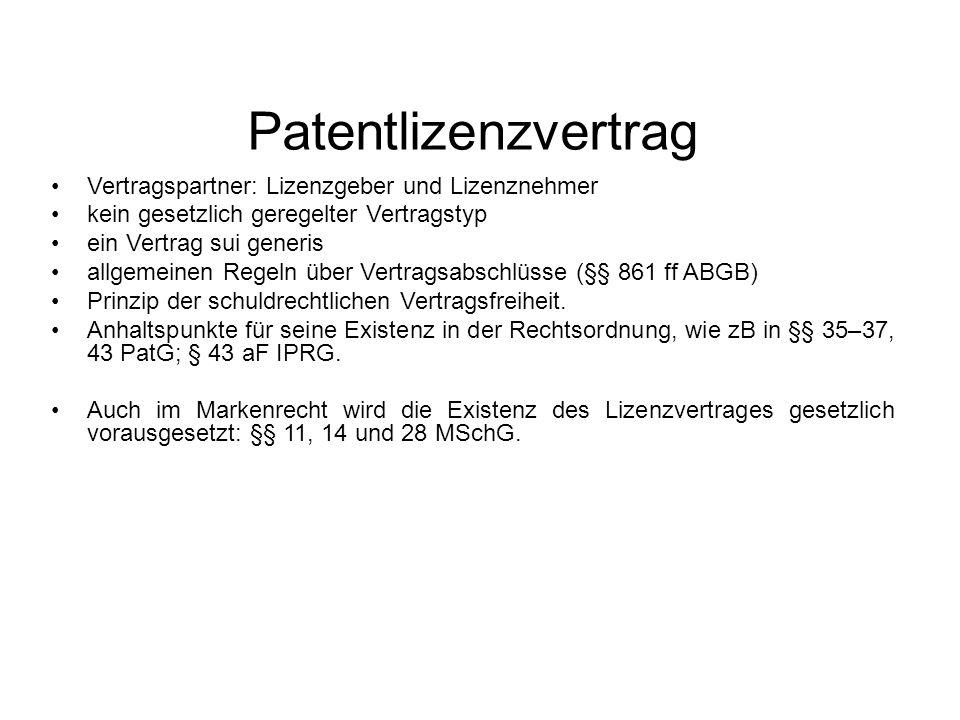 Patentlizenzvertrag Vertragspartner: Lizenzgeber und Lizenznehmer kein gesetzlich geregelter Vertragstyp ein Vertrag sui generis allgemeinen Regeln über Vertragsabschlüsse (§§ 861 ff ABGB) Prinzip der schuldrechtlichen Vertragsfreiheit.