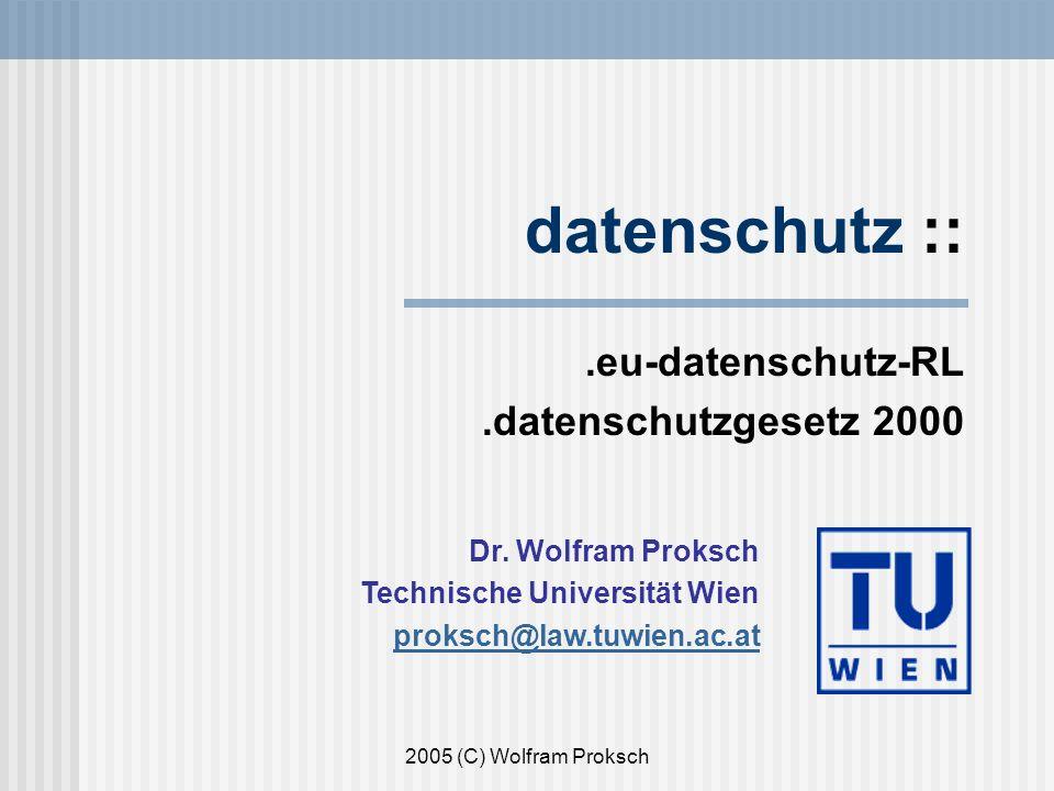 2005 (C) Wolfram Proksch datenschutz ::.eu-datenschutz-RL.datenschutzgesetz 2000 Dr.