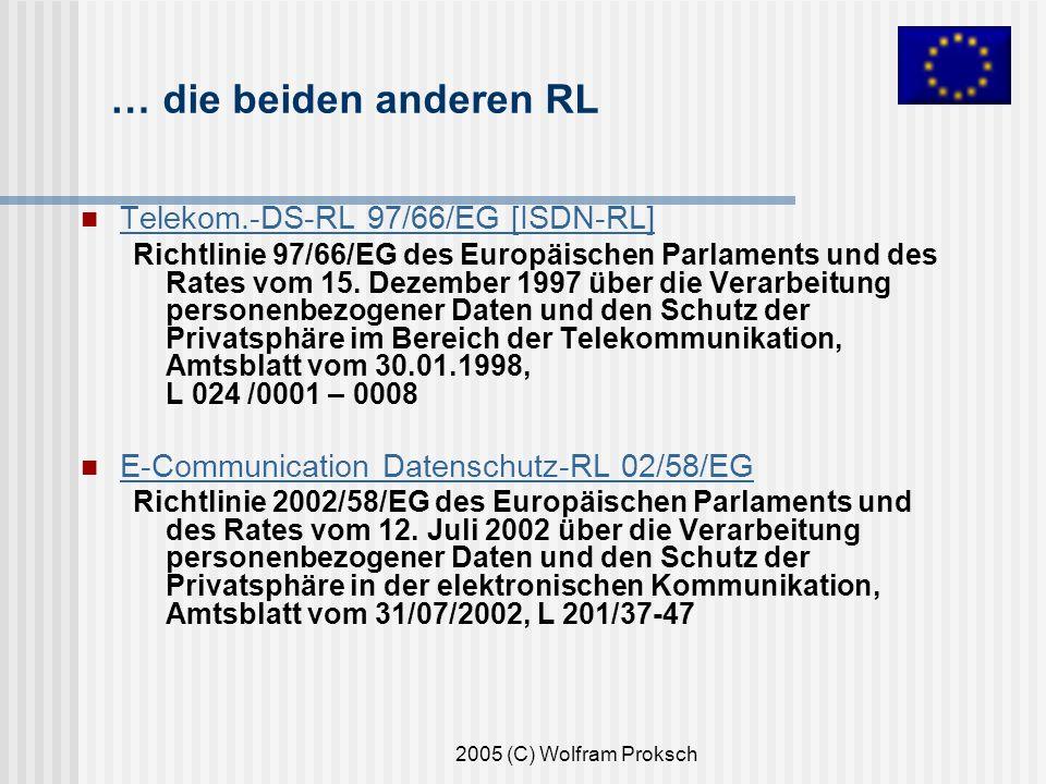 2005 (C) Wolfram Proksch … die beiden anderen RL Telekom.-DS-RL 97/66/EG [ISDN-RL] Richtlinie 97/66/EG des Europäischen Parlaments und des Rates vom 15.