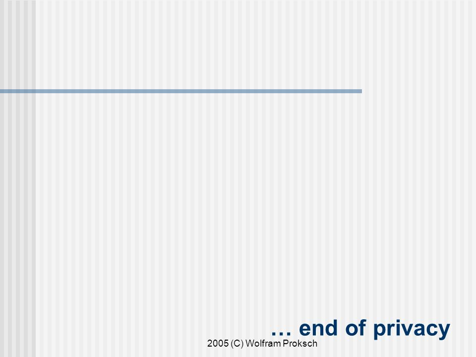 2005 (C) Wolfram Proksch … end of privacy