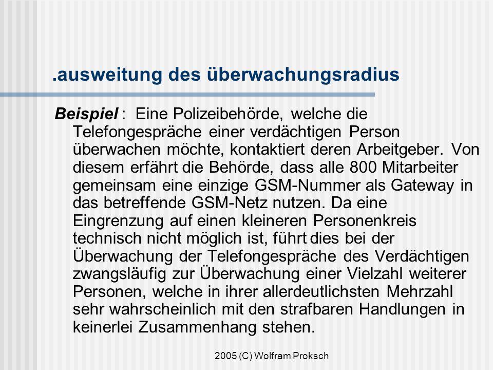 2005 (C) Wolfram Proksch.ausweitung des überwachungsradius Beispiel : Eine Polizeibehörde, welche die Telefongespräche einer verdächtigen Person überwachen möchte, kontaktiert deren Arbeitgeber.