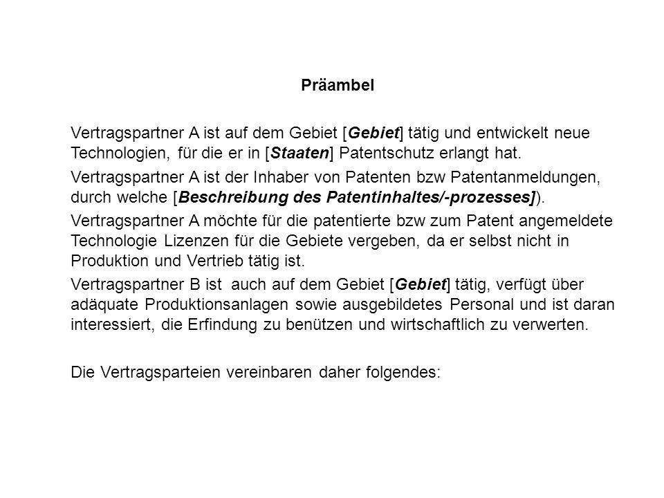 Präambel Vertragspartner A ist auf dem Gebiet [Gebiet] tätig und entwickelt neue Technologien, für die er in [Staaten] Patentschutz erlangt hat.