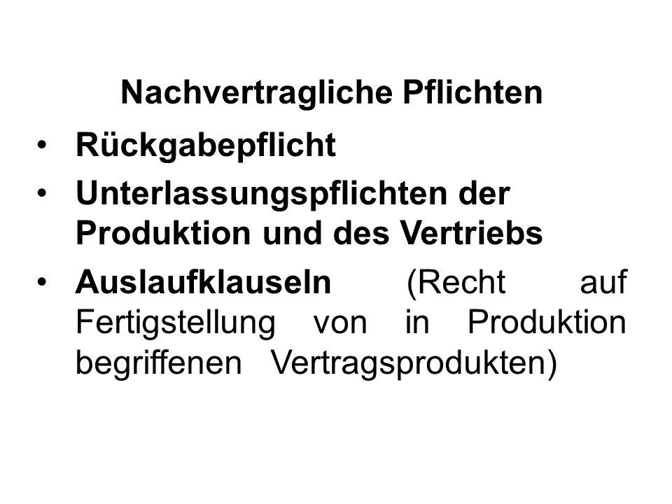 Nachvertragliche Pflichten Rückgabepflicht Unterlassungspflichten der Produktion und des Vertriebs Auslaufklauseln (Recht auf Fertigstellung von in Produktion begriffenen Vertragsprodukten)
