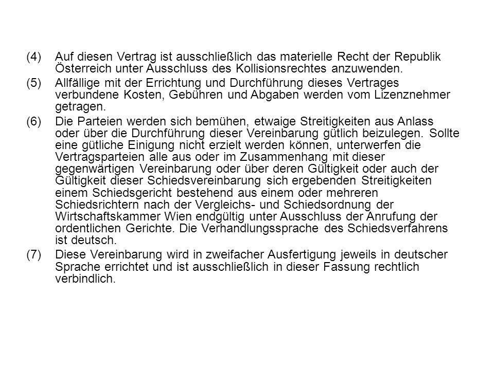 (4)Auf diesen Vertrag ist ausschließlich das materielle Recht der Republik Österreich unter Ausschluss des Kollisionsrechtes anzuwenden.