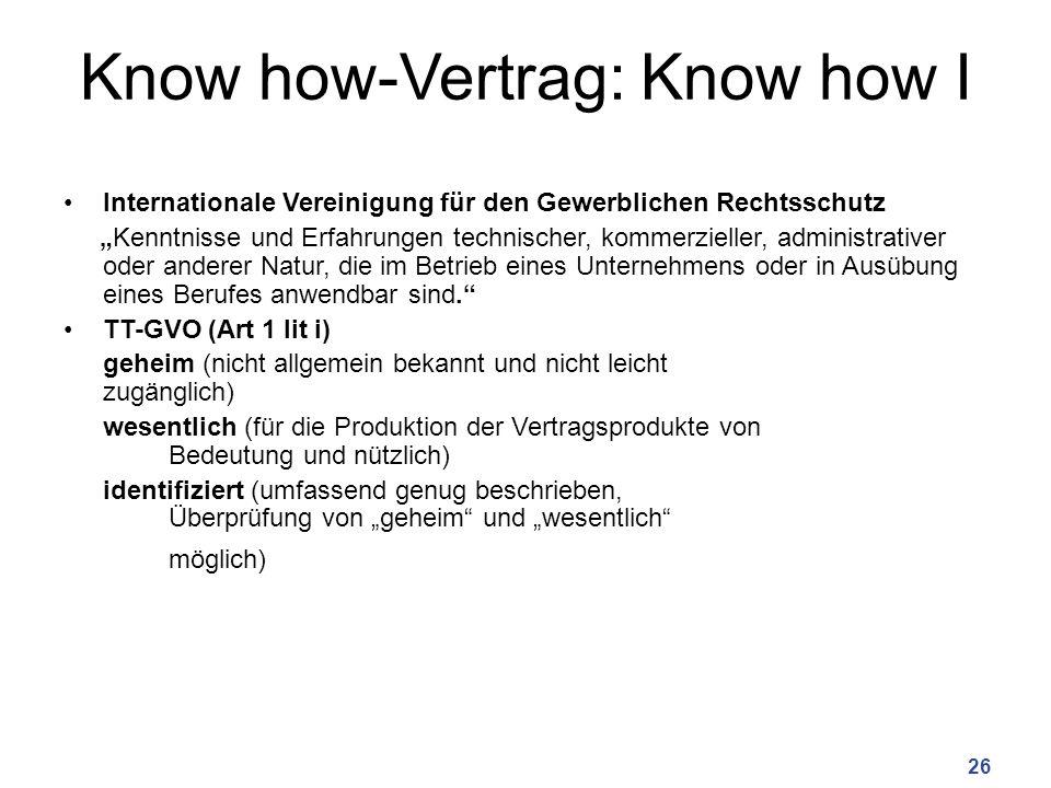 Know how-Vertrag: Know how I Internationale Vereinigung für den Gewerblichen Rechtsschutz Kenntnisse und Erfahrungen technischer, kommerzieller, administrativer oder anderer Natur, die im Betrieb eines Unternehmens oder in Ausübung eines Berufes anwendbar sind.