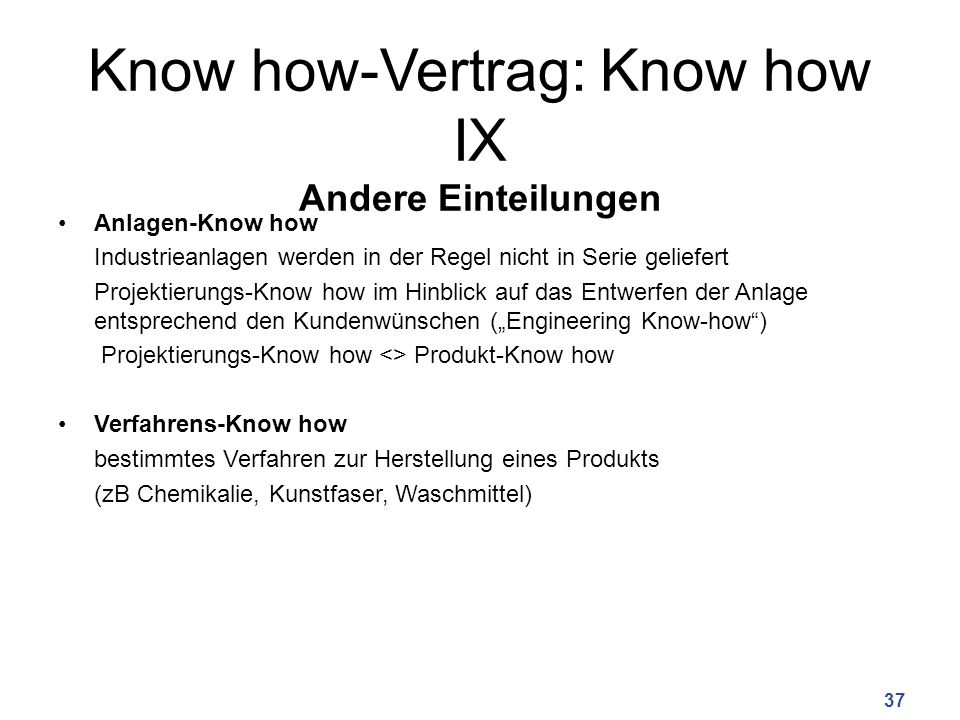 Know how-Vertrag: Know how IX Andere Einteilungen Anlagen-Know how Industrieanlagen werden in der Regel nicht in Serie geliefert Projektierungs-Know h