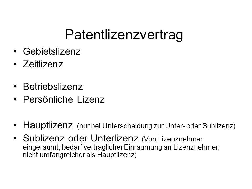 Patentlizenzvertrag Gebietslizenz Zeitlizenz Betriebslizenz Persönliche Lizenz Hauptlizenz (nur bei Unterscheidung zur Unter- oder Sublizenz) Sublizenz oder Unterlizenz (Von Lizenznehmer eingeräumt; bedarf vertraglicher Einräumung an Lizenznehmer; nicht umfangreicher als Hauptlizenz)