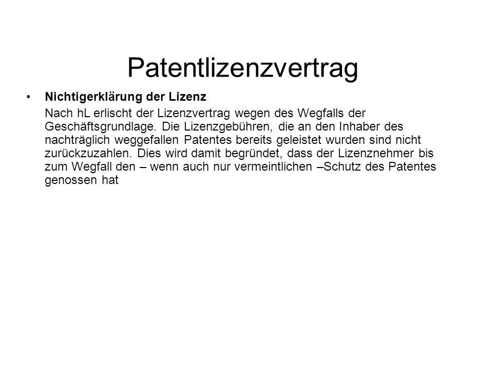 Patentlizenzvertrag Nichtigerklärung der Lizenz Nach hL erlischt der Lizenzvertrag wegen des Wegfalls der Geschäftsgrundlage.