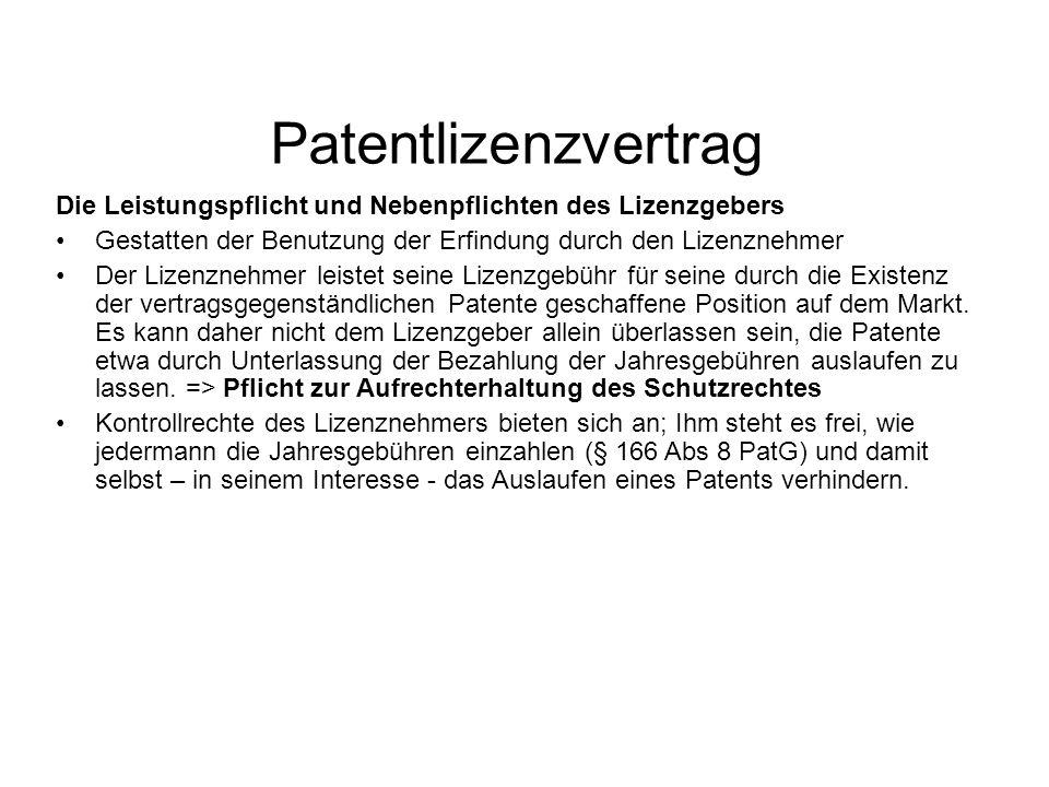 Patentlizenzvertrag Die Leistungspflicht und Nebenpflichten des Lizenzgebers Gestatten der Benutzung der Erfindung durch den Lizenznehmer Der Lizenznehmer leistet seine Lizenzgebühr für seine durch die Existenz der vertragsgegenständlichen Patente geschaffene Position auf dem Markt.