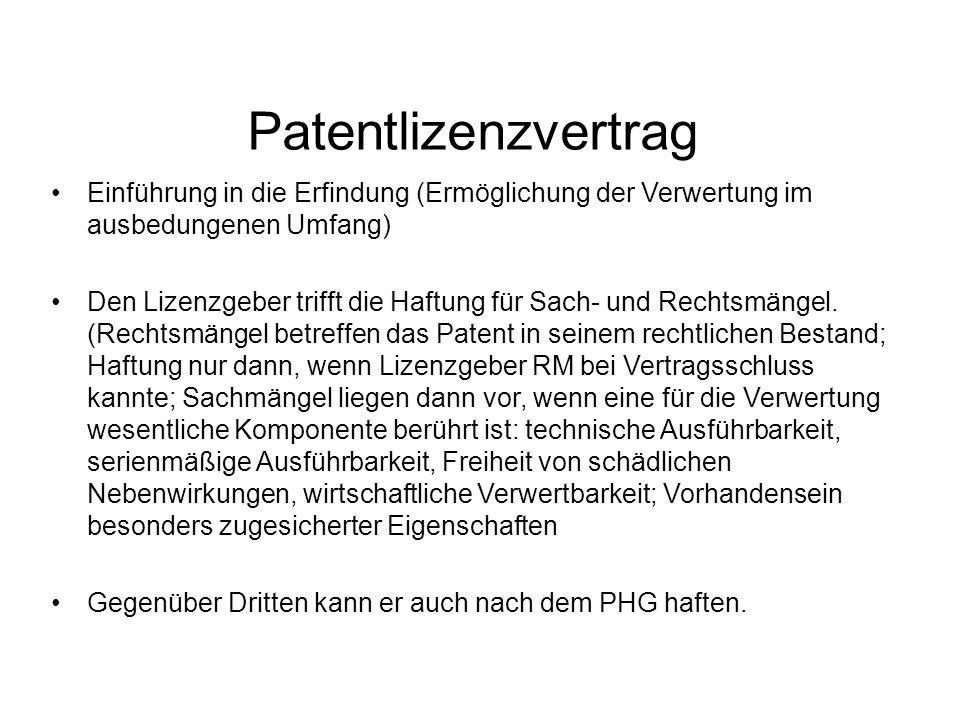 Patentlizenzvertrag Einführung in die Erfindung (Ermöglichung der Verwertung im ausbedungenen Umfang) Den Lizenzgeber trifft die Haftung für Sach- und Rechtsmängel.